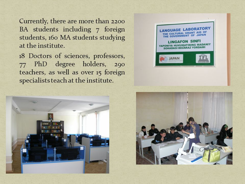 Currently, there are more than 2200 BA students including 7 foreign students, 160 MA students studying at the institute.