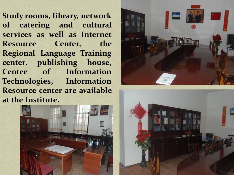 Study rooms, library, network of catering and cultural services as well as Internet Resource Center, the Regional Language Training center, publishing house, Center of Information Technologies, Information Resource center are available at the Institute.