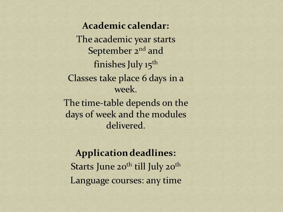 Academic calendar: The academic year starts September 2nd and finishes July 15th Classes take place 6 days in a week.