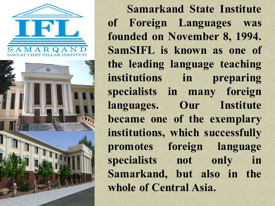 Samarkand State Institute of Foreign Languages was founded on November 8, 1994.