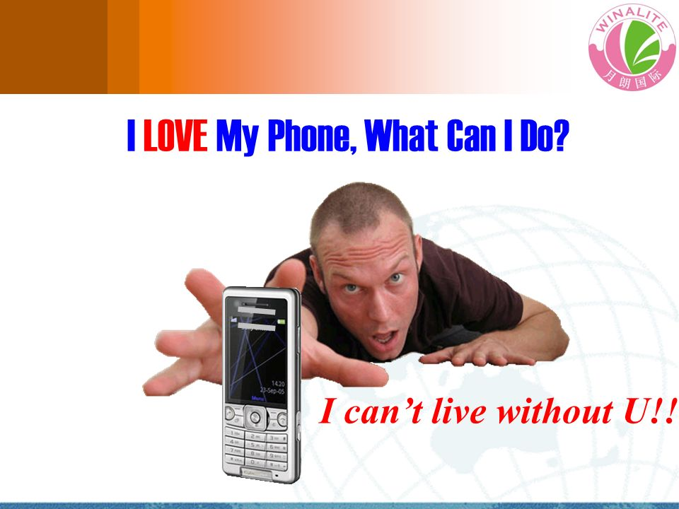 I LOVE My Phone, What Can I Do