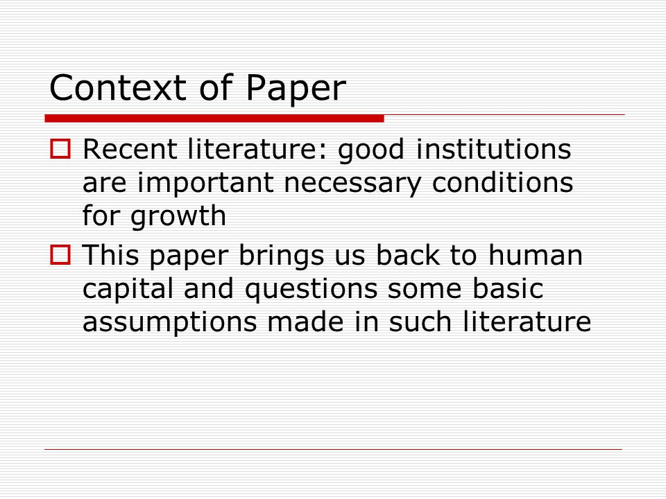 Context of Paper Recent literature: good institutions are important necessary conditions for growth.