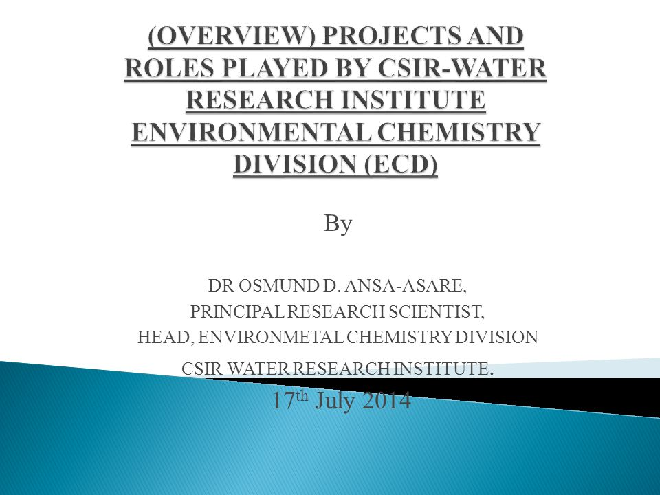 (OVERVIEW) PROJECTS AND ROLES PLAYED BY CSIR-WATER RESEARCH INSTITUTE ENVIRONMENTAL CHEMISTRY DIVISION (ECD)