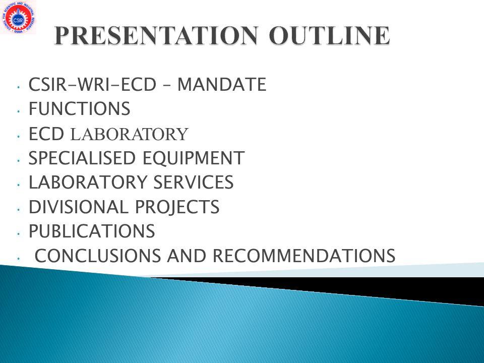 PRESENTATION OUTLINE CSIR-WRI-ECD – MANDATE FUNCTIONS ECD LABORATORY