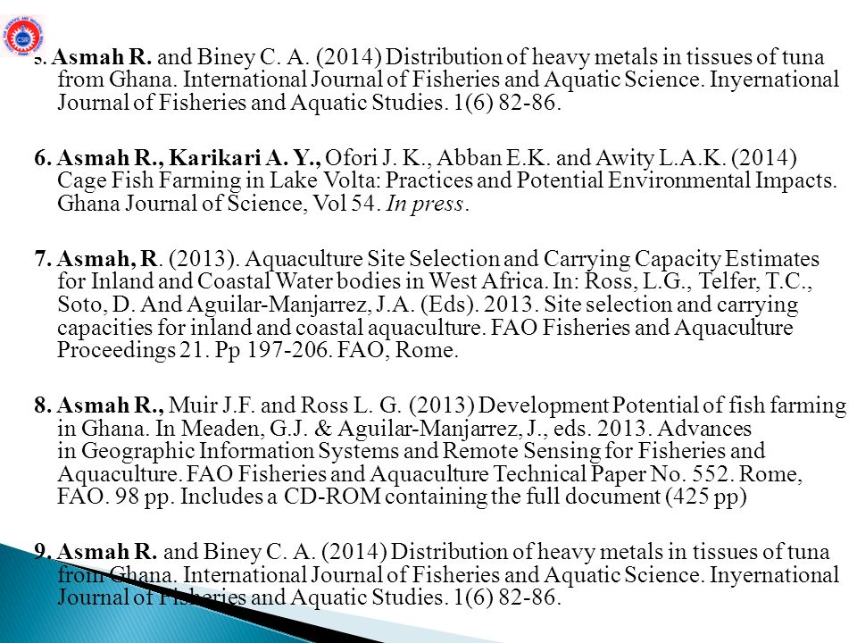 5. Asmah R. and Biney C. A. (2014) Distribution of heavy metals in tissues of tuna from Ghana. International Journal of Fisheries and Aquatic Science. Inyernational Journal of Fisheries and Aquatic Studies. 1(6) 82-86.