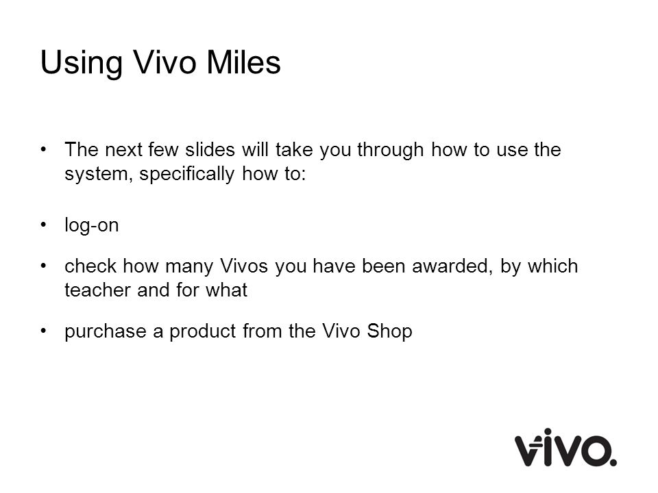 Using Vivo Miles The next few slides will take you through how to use the system, specifically how to: