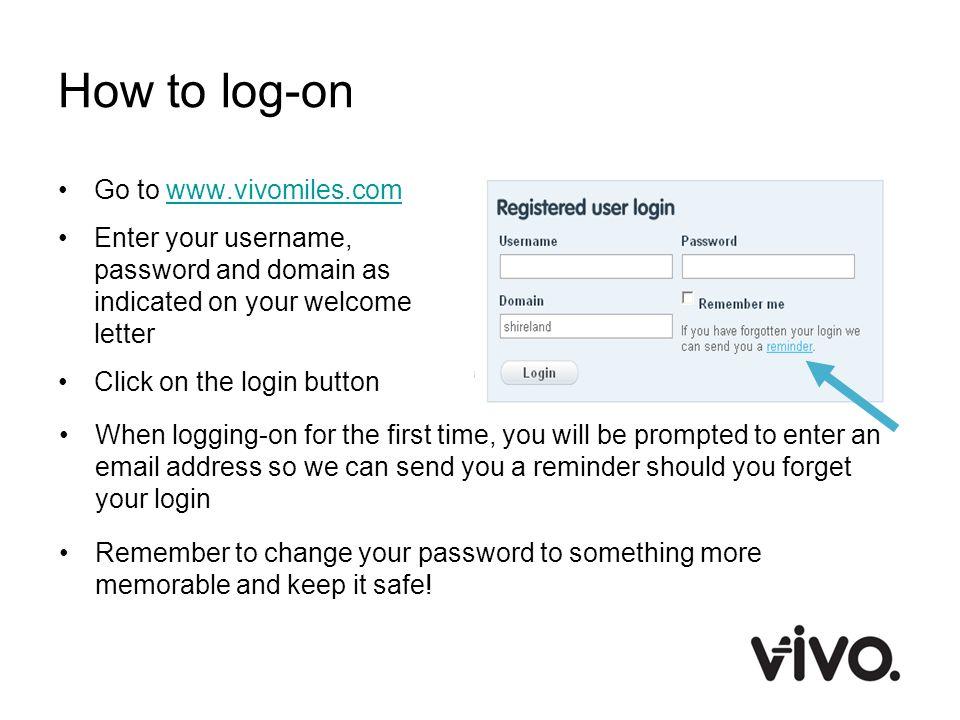 How to log-on Go to www.vivomiles.com