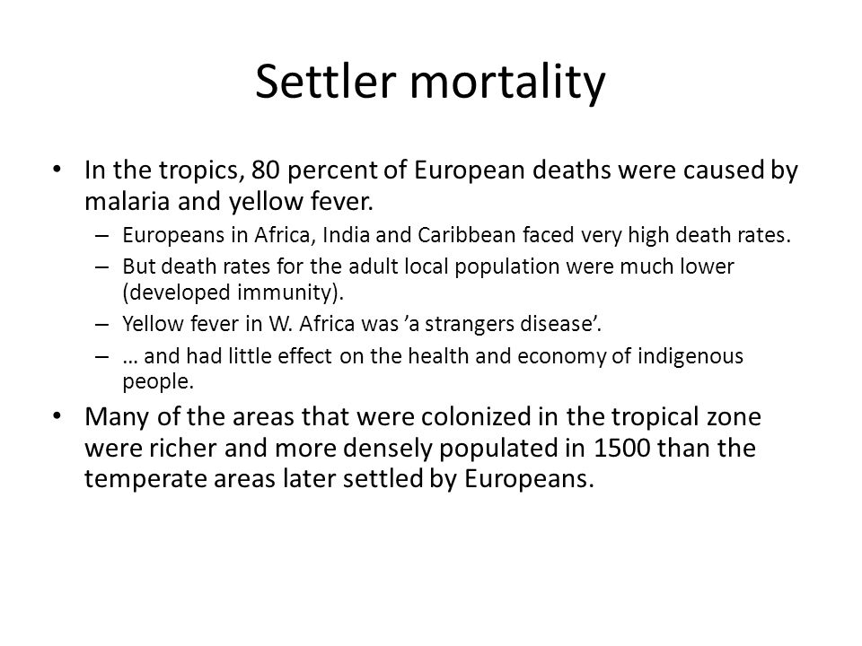 Settler mortality In the tropics, 80 percent of European deaths were caused by malaria and yellow fever.