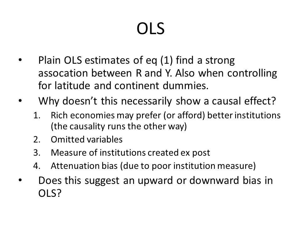 OLS Plain OLS estimates of eq (1) find a strong assocation between R and Y. Also when controlling for latitude and continent dummies.