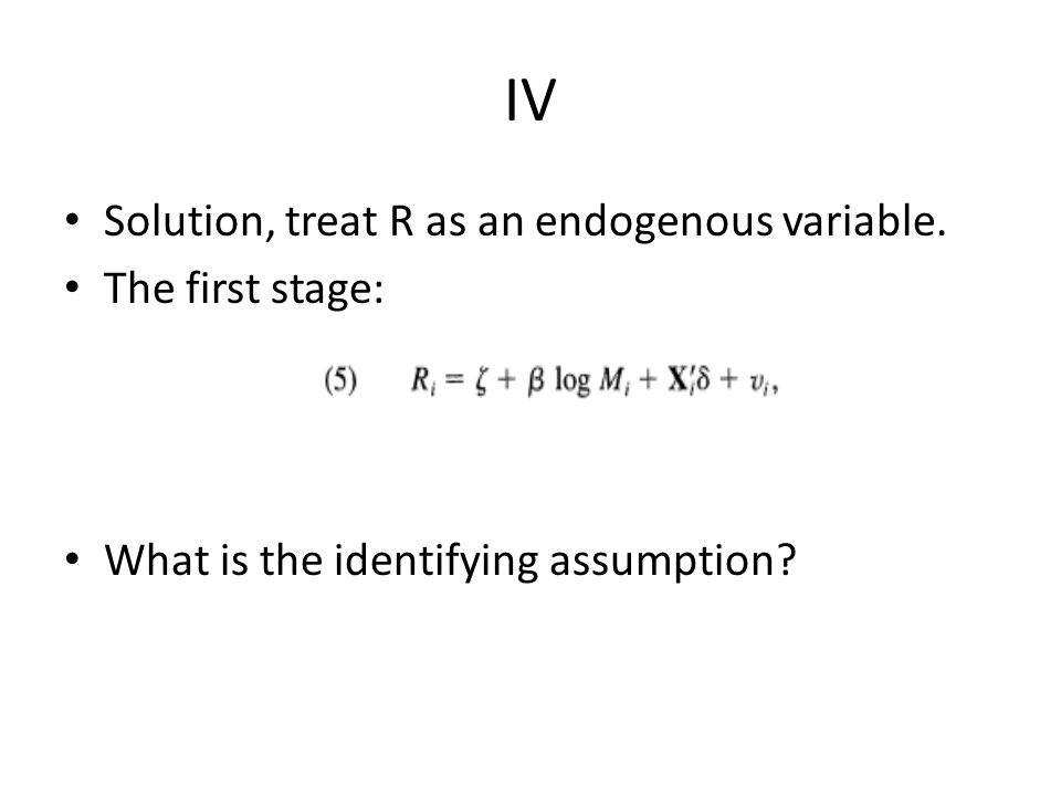 IV Solution, treat R as an endogenous variable. The first stage: