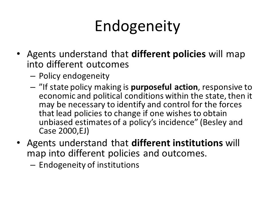 Endogeneity Agents understand that different policies will map into different outcomes. Policy endogeneity.