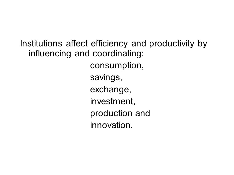 Institutions affect efficiency and productivity by influencing and coordinating:
