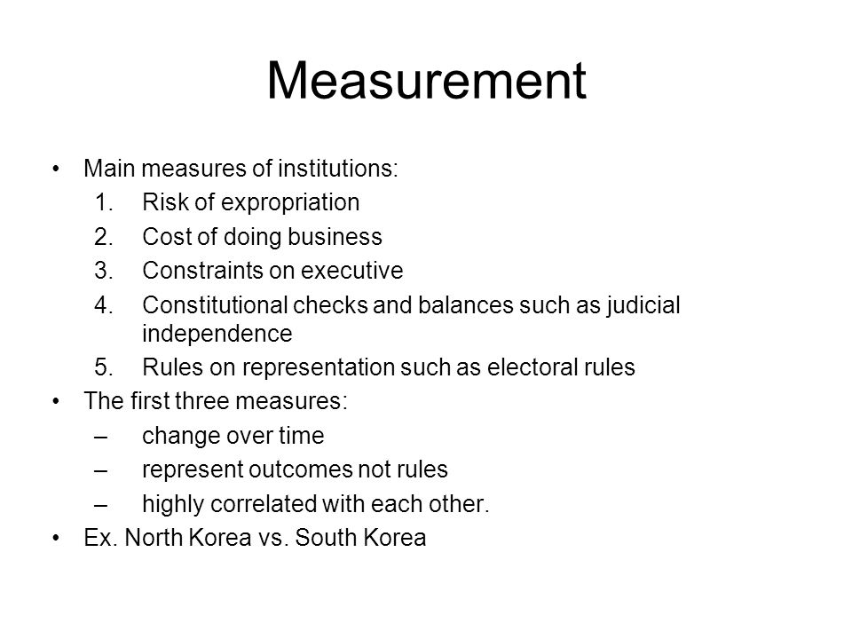 Measurement Main measures of institutions: Risk of expropriation
