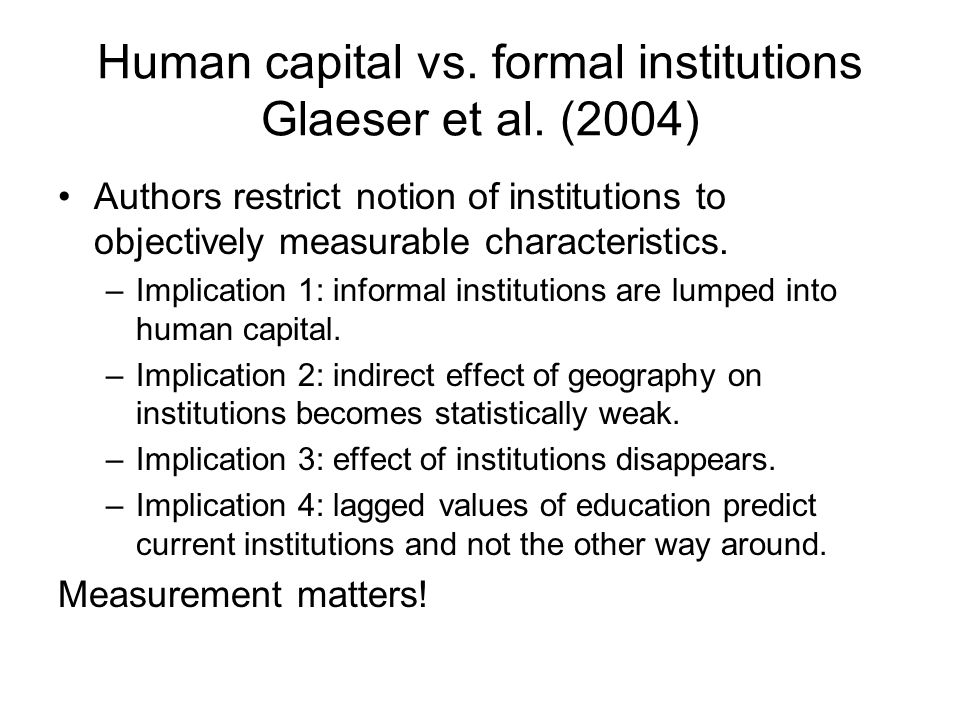 Human capital vs. formal institutions Glaeser et al. (2004)