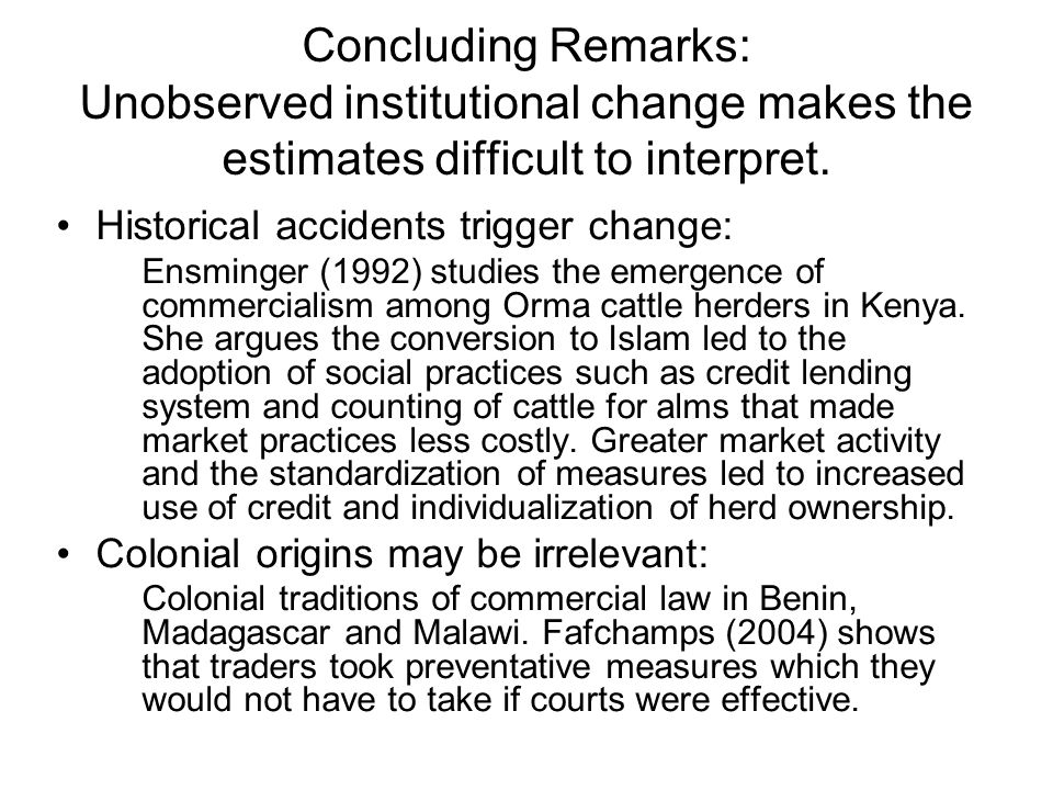 Concluding Remarks: Unobserved institutional change makes the estimates difficult to interpret.