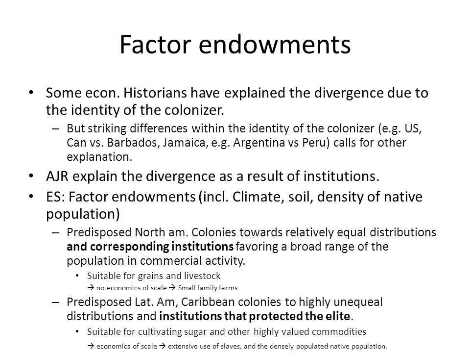 Factor endowments Some econ. Historians have explained the divergence due to the identity of the colonizer.