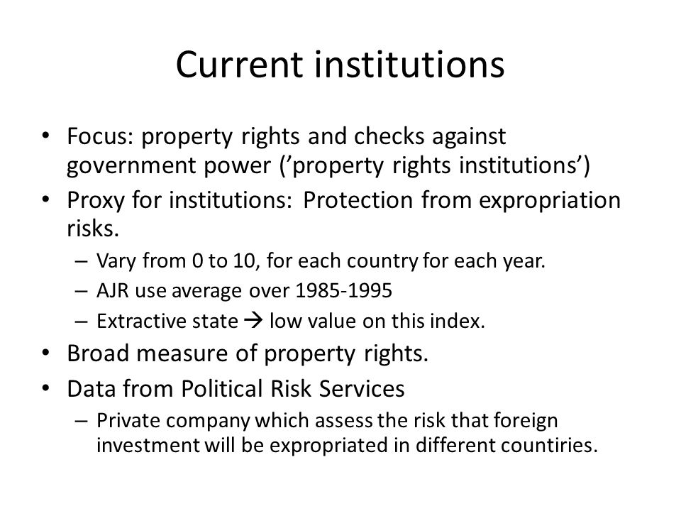 Current institutions Focus: property rights and checks against government power ('property rights institutions')
