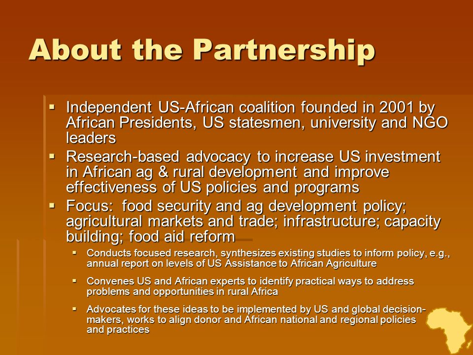 About the Partnership Independent US-African coalition founded in 2001 by African Presidents, US statesmen, university and NGO leaders.