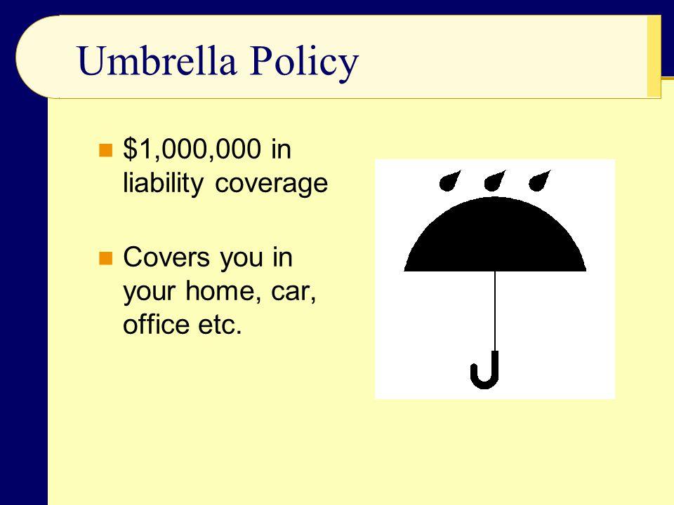 Umbrella Policy $1,000,000 in liability coverage