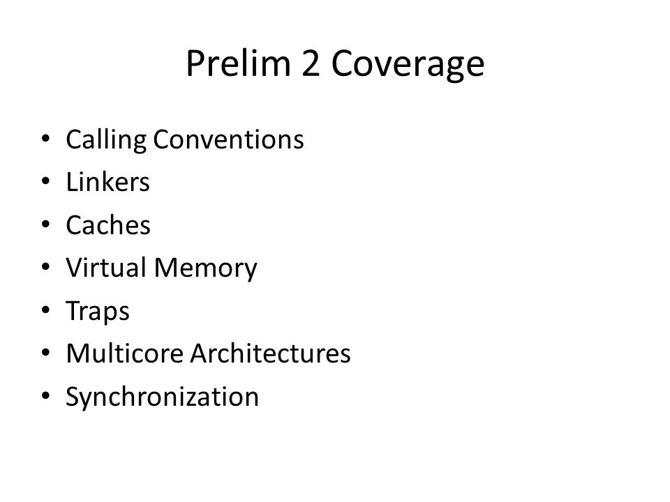 Prelim 2 Coverage Calling Conventions Linkers Caches Virtual Memory