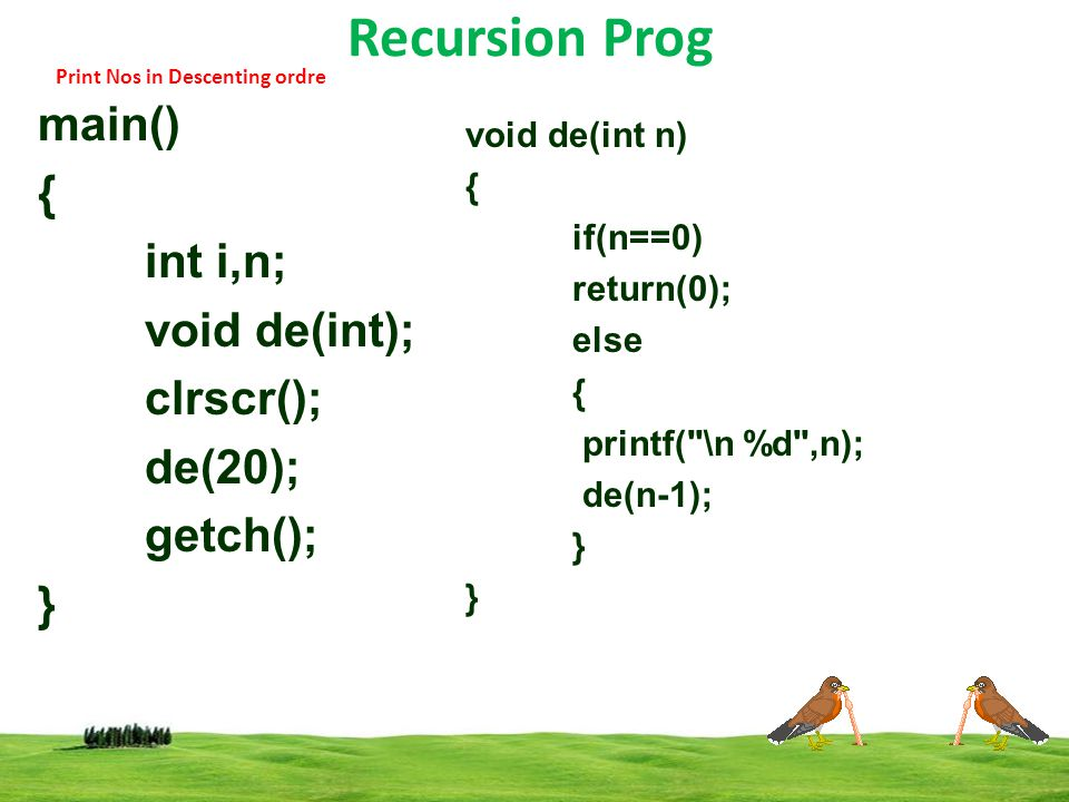 Recursion Prog main() { int i,n; void de(int); clrscr(); de(20);