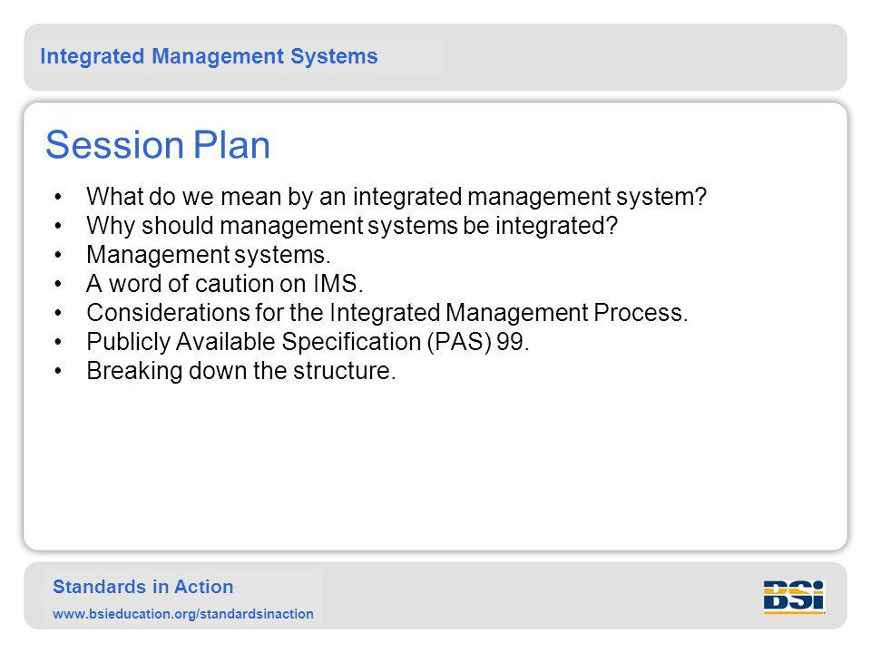 Session Plan What do we mean by an integrated management system