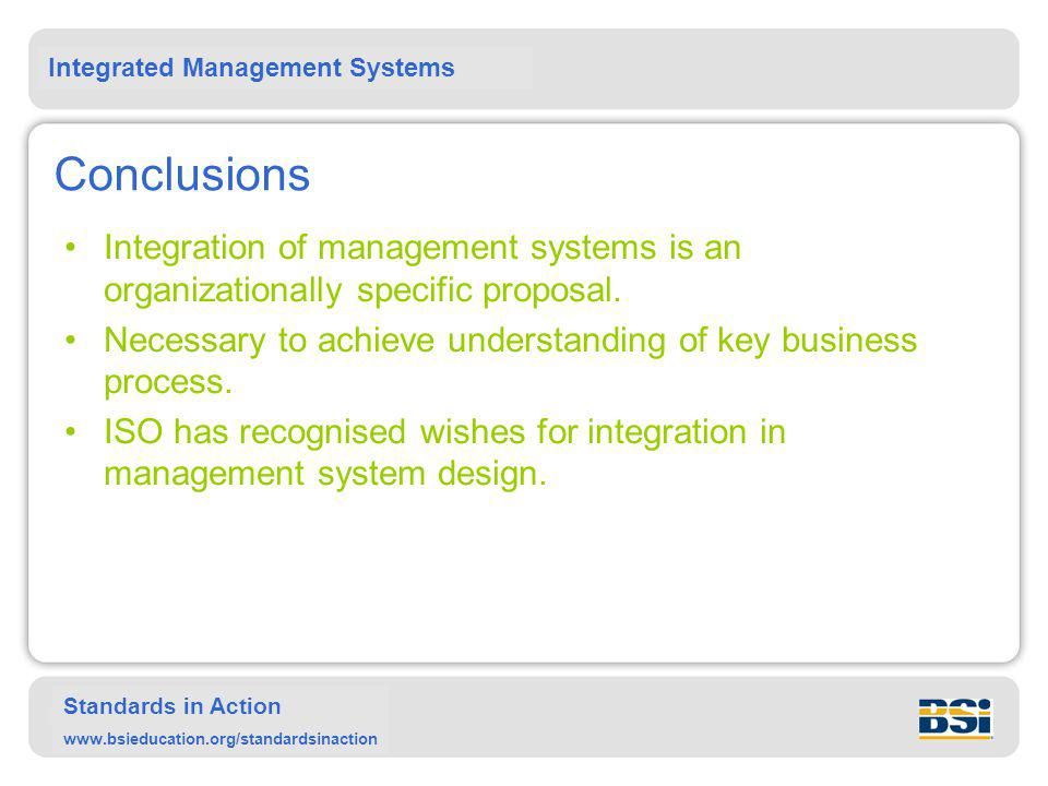 Conclusions Integration of management systems is an organizationally specific proposal. Necessary to achieve understanding of key business process.
