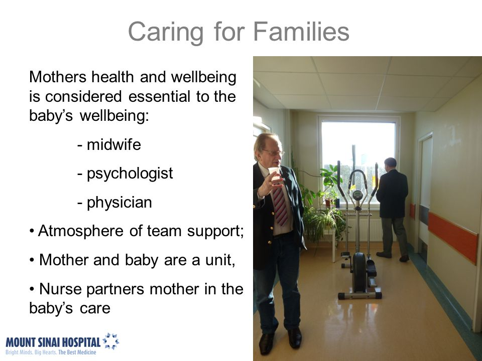 Caring for Families Mothers health and wellbeing is considered essential to the baby's wellbeing: - midwife.