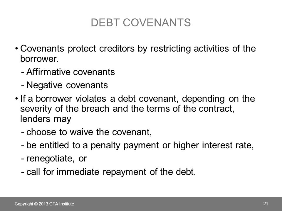 debt covenants Covenants protect creditors by restricting activities of the borrower. Affirmative covenants.