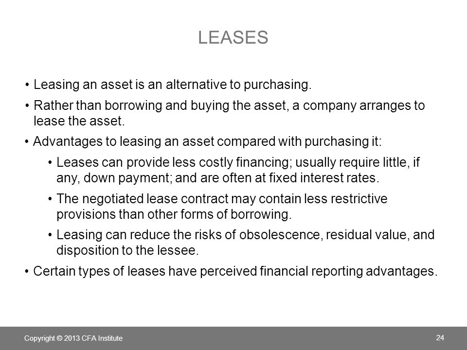 Leases Leasing an asset is an alternative to purchasing.