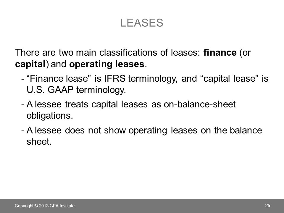 Leases There are two main classifications of leases: finance (or capital) and operating leases.