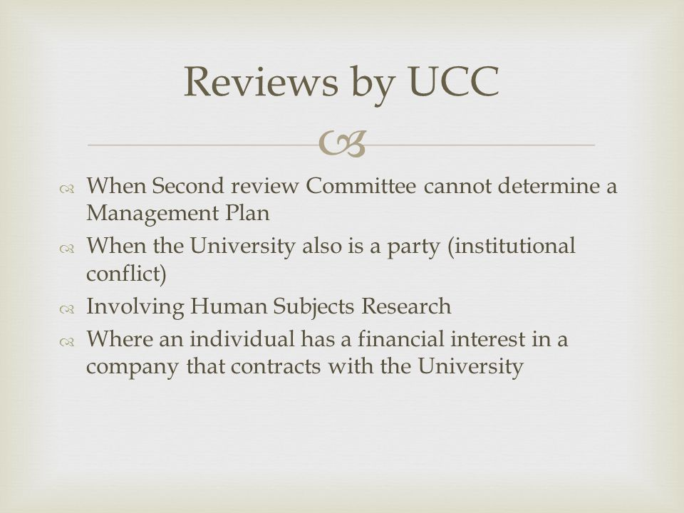 Reviews by UCC When Second review Committee cannot determine a Management Plan. When the University also is a party (institutional conflict)