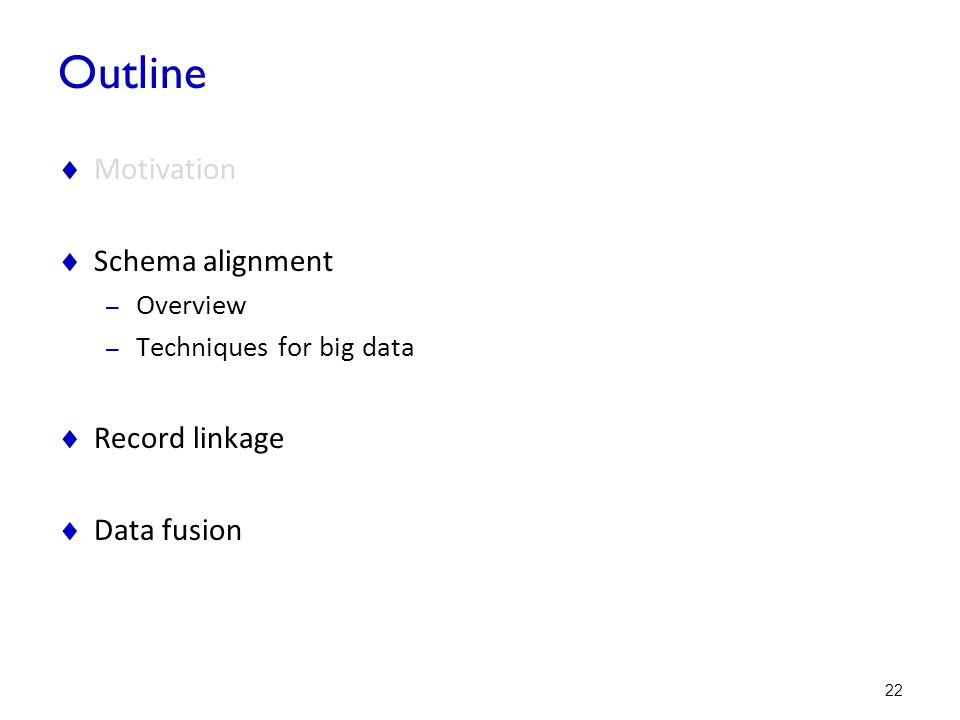 Outline Motivation Schema alignment Record linkage Data fusion