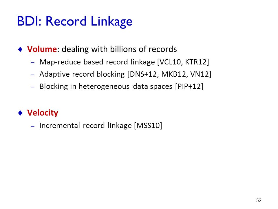 BDI: Record Linkage Volume: dealing with billions of records Velocity