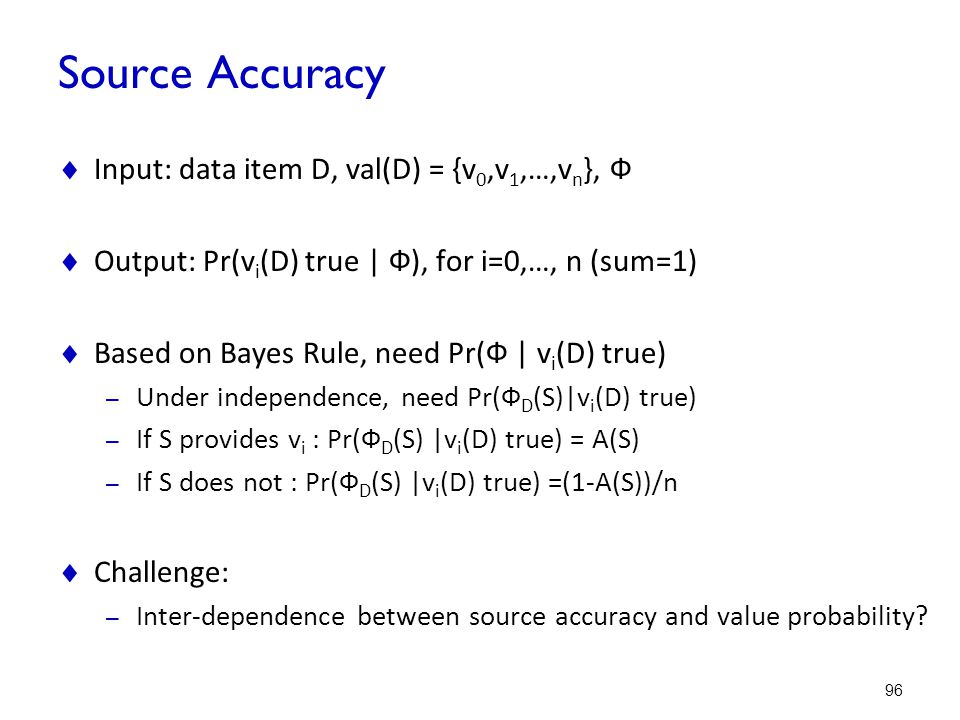 Source Accuracy Input: data item D, val(D) = {v0,v1,…,vn}, Ф