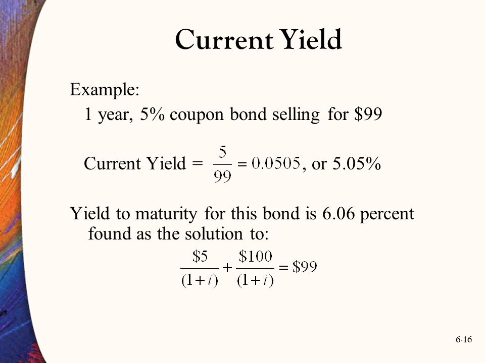 Current Yield Example: 1 year, 5% coupon bond selling for $99