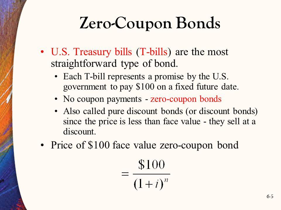 Zero-Coupon Bonds U.S. Treasury bills (T-bills) are the most straightforward type of bond.