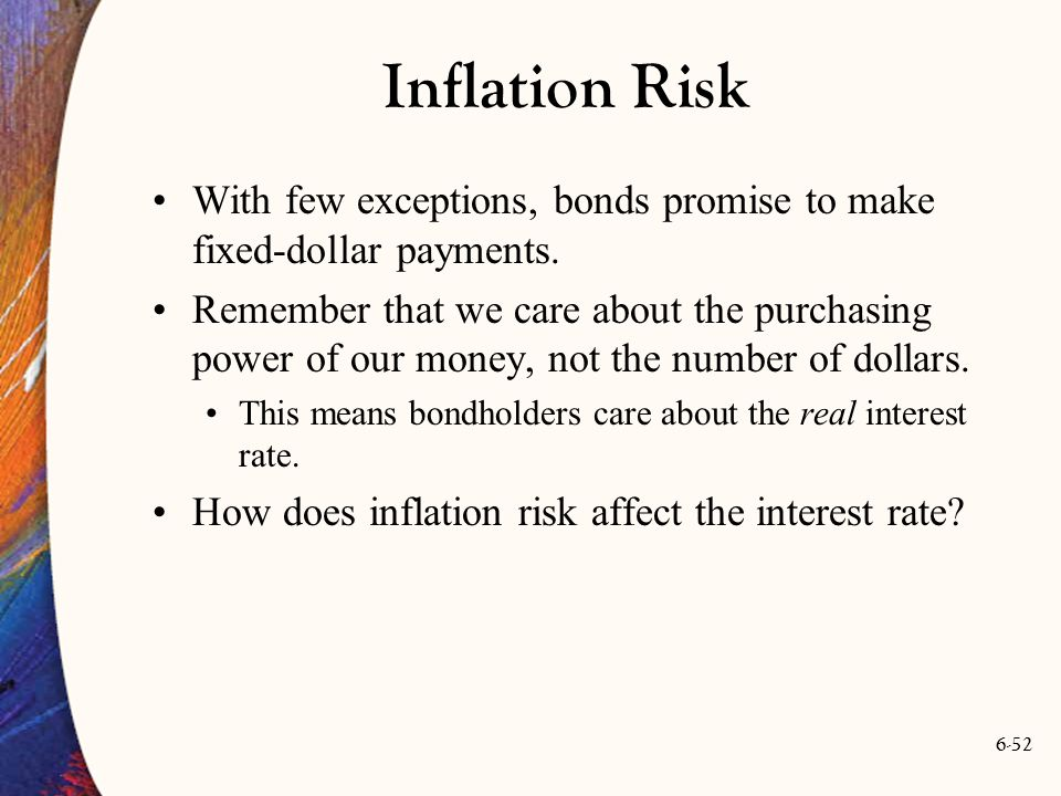 Inflation Risk With few exceptions, bonds promise to make fixed-dollar payments.