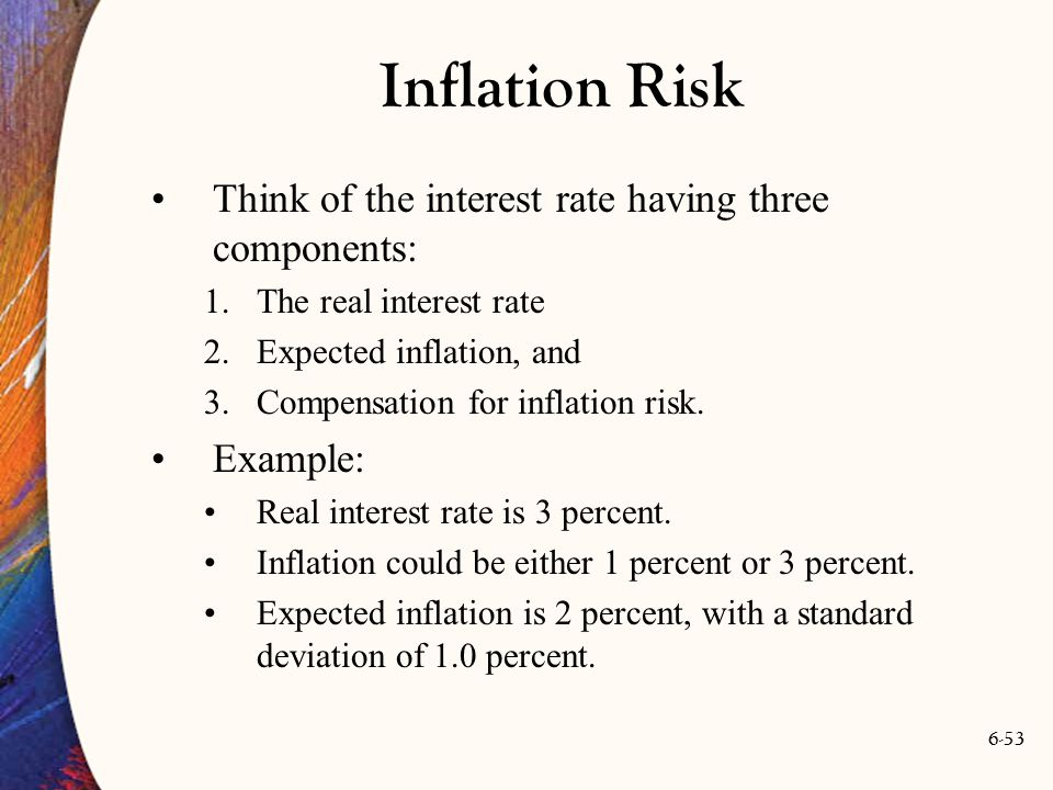 Inflation Risk Think of the interest rate having three components: