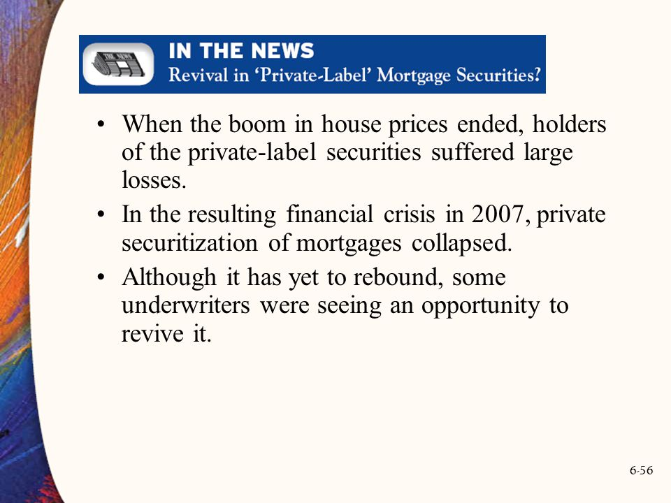 When the boom in house prices ended, holders of the private-label securities suffered large losses.