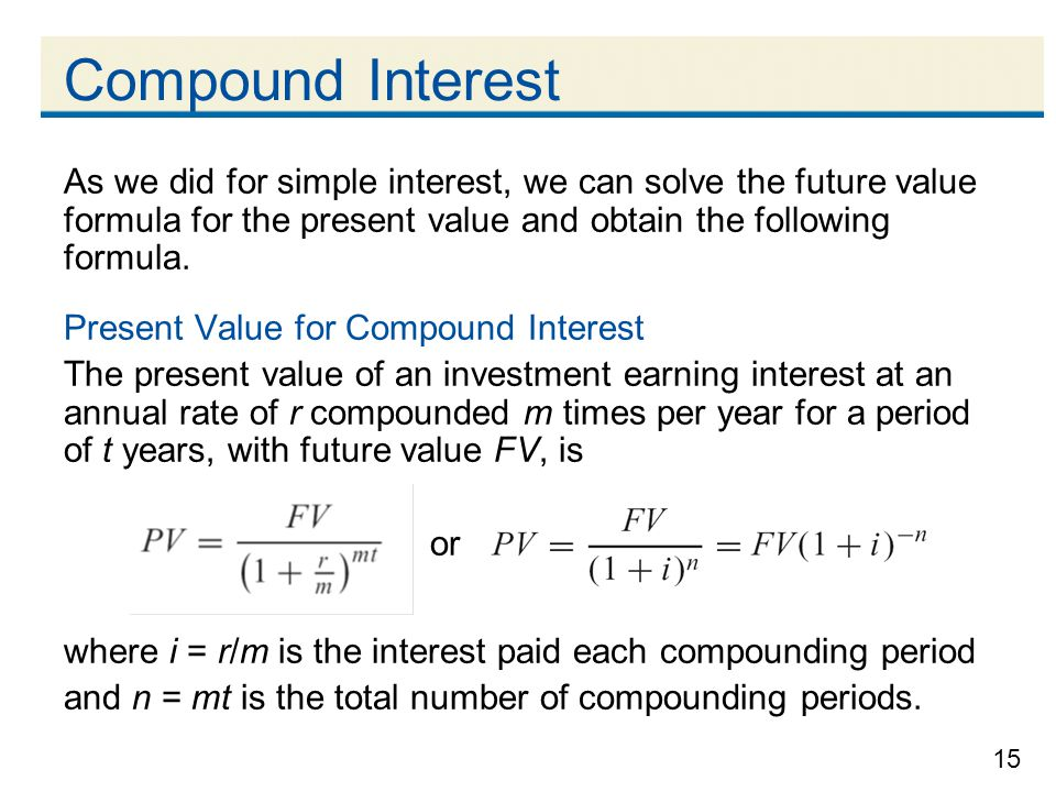 Compound Interest As we did for simple interest, we can solve the future value formula for the present value and obtain the following formula.