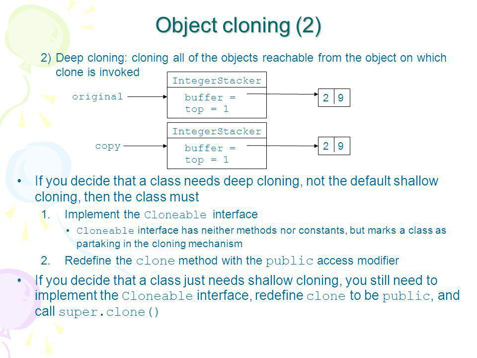 Object cloning (2) 2) Deep cloning: cloning all of the objects reachable from the object on which clone is invoked.