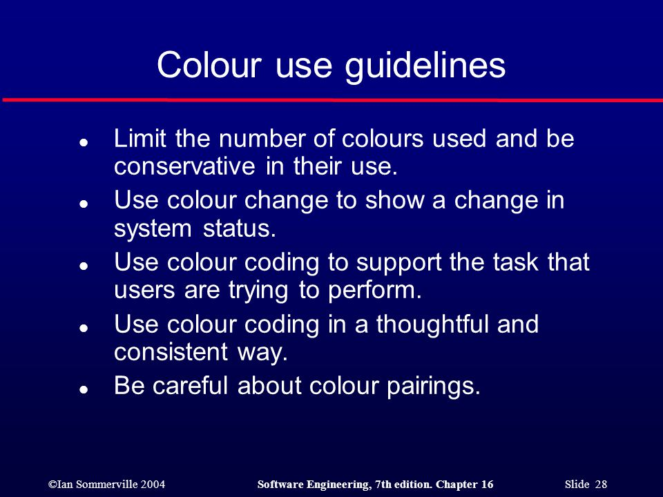 Colour use guidelines Limit the number of colours used and be conservative in their use. Use colour change to show a change in system status.