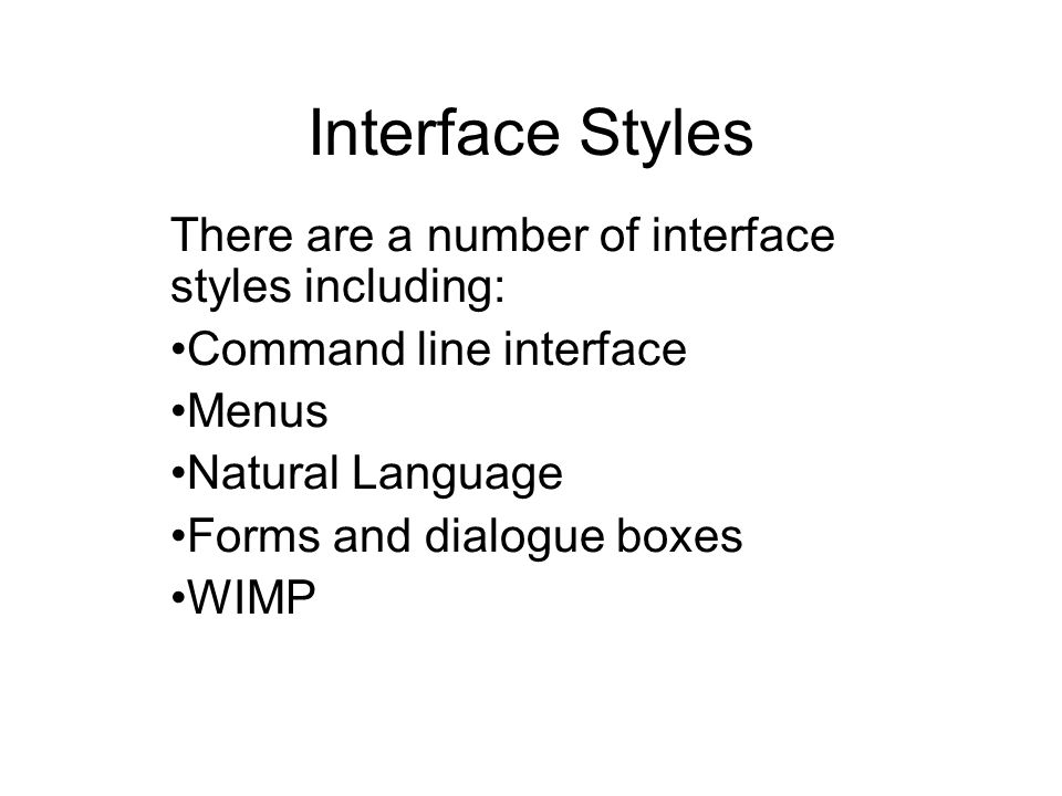 Interface Styles There are a number of interface styles including: