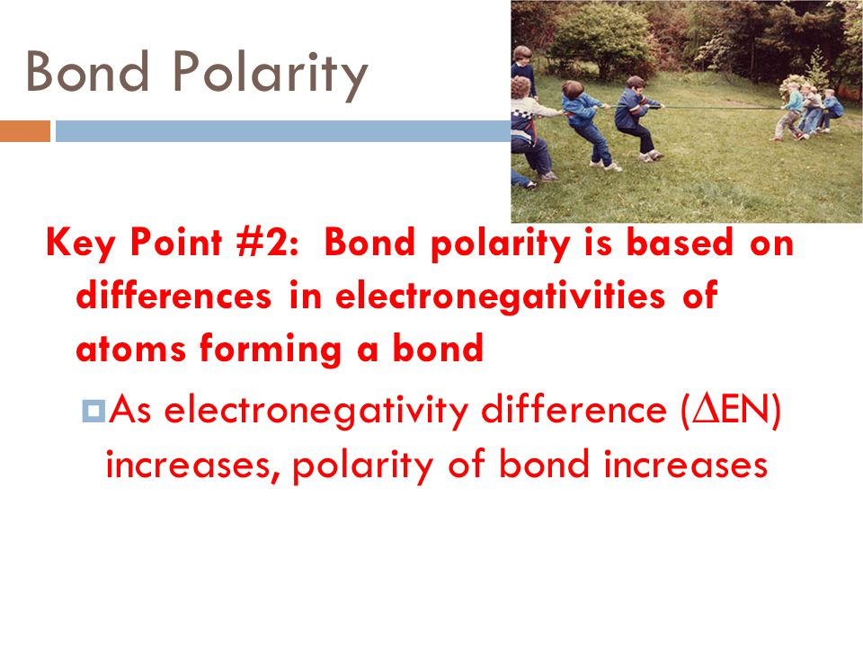 Bond Polarity Key Point #2: Bond polarity is based on differences in electronegativities of atoms forming a bond.
