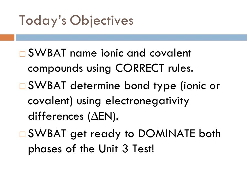Today's Objectives SWBAT name ionic and covalent compounds using CORRECT rules.