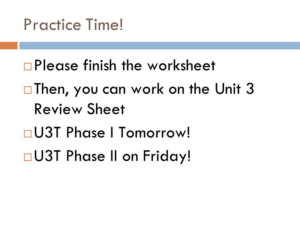 Practice Time! Please finish the worksheet