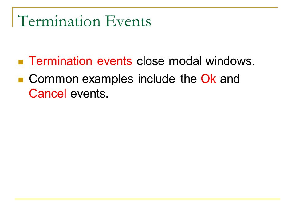 Termination Events Termination events close modal windows.