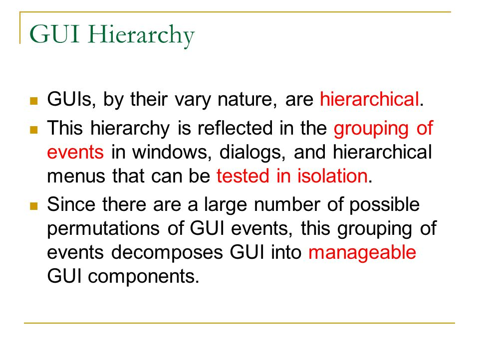 GUI Hierarchy GUIs, by their vary nature, are hierarchical.