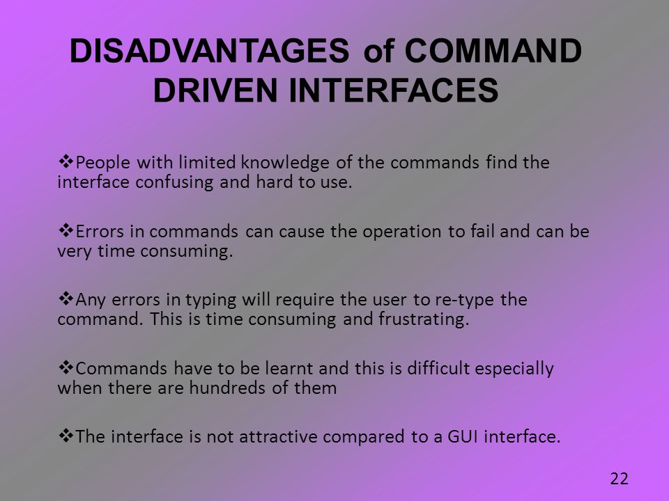 DISADVANTAGES of COMMAND DRIVEN INTERFACES